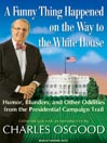 A Funny Thing Happened on the Way to the White House (MP3): Humor, Blunders, and Other Oddities from the Presidential Campaign Trail